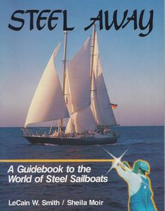 Steel Away - A Guide to the World of Steel Sailboats