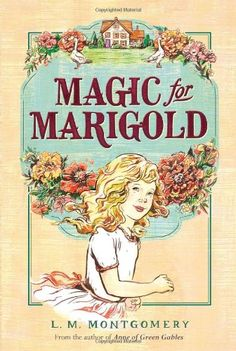 Magic for Marigold by L.M. Montgomery - a stand-alone novel from the author of Anne of Green Gables - I read this as an older teen and loved it, but it's more appropriate for 9-14 year-olds.
