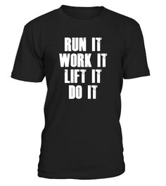 """# Run It, Work It, Lift It, Do It - Fitness Themed T-Shirt .  Special Offer, not available in shops      Comes in a variety of styles and colours      Buy yours now before it is too late!      Secured payment via Visa / Mastercard / Amex / PayPal      How to place an order            Choose the model from the drop-down menu      Click on """"Buy it now""""      Choose the size and the quantity      Add your delivery address and bank details      And that's it!      Tags: For all your hardcore gym…"""