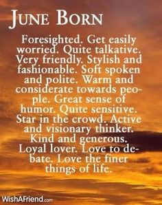 June Born, that's me! ♥ But not the 'easily worried' part.  Farm from it.  Always calm and collected, I am. :-)