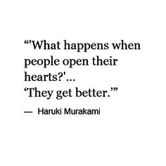 """What happens when people open their hearts? ...."" -Haruki Murakami"