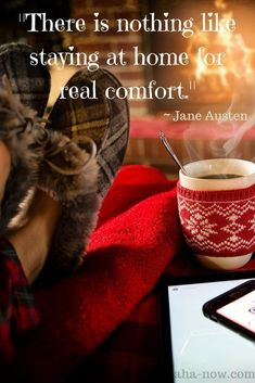 """""""There is nothing like staying at home for real comfort."""" ~ Jane Austen #quotes #thoughts #sayings #AhaNOW #words #wordsofwisdom #quoteoftheday"""