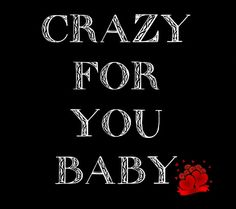 Crazy for you baby ♡