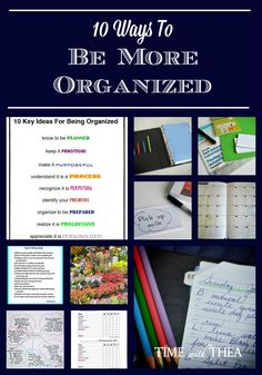 10 Ways To Be More Organized ~ Information and ideas ranging from how to identify priorities, set goals, organize planners, reminders, helping children be more organized and the purpose of being organized.