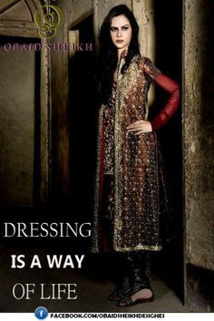 DRESSING IS A WAY OF LIFE  by  OBAID SHEIKH https://www.facebook.com/ObaidSheikhDesigns/photos/a.171920699534036.42176.171461662913273/668805463178888/?type=1&theater