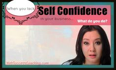When you lack self confidence in your business- what do you do