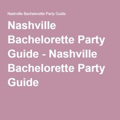 Nashville Bachelorette Party Guide - Nashville Bachelorette Party Guide                                                                                                                                                     More