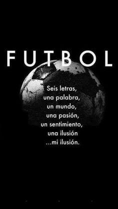 Fútbol                Seis Letras              Una Palabra                Un Mundo                Una Pasión             Un Sentimiento                Una Ilusion                 Mi Ilusion