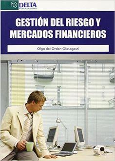 Gestión del riesgo y mercados financieros / Olga del Orden Olasagasti (2016)