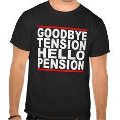 Goodbye Tension Hello Pension T-Shirts.png