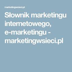 Słownik marketingu internetowego, e-marketingu - marketingwsieci.pl