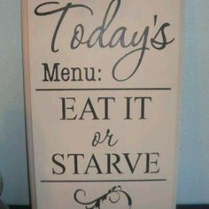 I NEED this sign for my kitchen!
