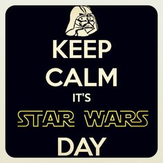 Star Wars day.  May the 4th be with you!
