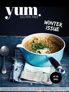 "yum. Gluten Free Magazine June 2015 The June ""Winter"" edition of yum. Gluten Free is a huge 102 pages with 40+ recipes. Featuring the supercharged Lee Holmes and Dr Nat Kringoudis, all this issue needs is a hot water bottle and your set for winter! Enjoy."