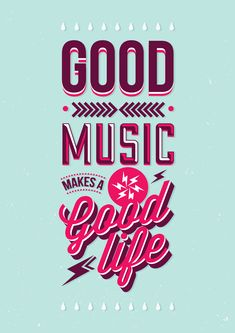 """Good music makes a good life."" #design #typography"