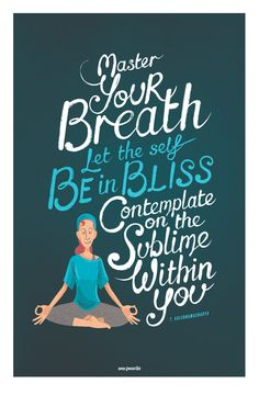 Master your breath, let the self be in bliss, contemplate on the sublime within you. T. Krishnamacharya. By the talented Zen Pencils