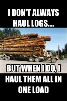 Oh yeah, reminds me of Uncle Doc Logging Equipment, Heavy Equipment, Semi Trucks, Old Trucks, Funny Car Memes, I Don't Always, Heavy Machinery, Transporter, Diesel Trucks