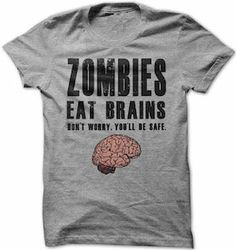 0ed86d262 Zombies Eat Brains Don't Worry, You'll Be Safe T-Shirt. Zombie T ShirtSweater  OutfitsHalloween ZombieDenim ShirtsTee ...