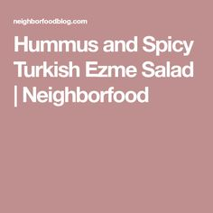 Hummus and Spicy Turkish Ezme Salad | Neighborfood