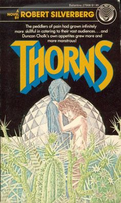 Thorns by Robert Silverberg Fantasy Book Covers, Book Cover Art, Comic Book Covers, Fantasy Books, Pulp Fiction Book, Science Fiction Books, Fiction Novels, In The Year 2525, Harlan Ellison