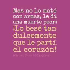 """""""Mas no lo maté con armas, le dí una muerte peor: ¡Lo besé tan dulcemente que le partí el corazón!"""" #Poema #AlfonsinaStorni @Candidman"""
