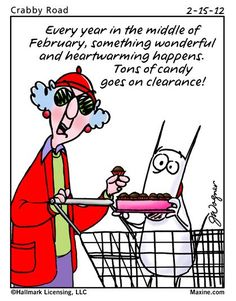 "Maxine ▪ Day after Valentine's Day - ""Every year in the middle of February, something wonderful and heartwarming happens. Tons of candy goes on clearance!"" :)"