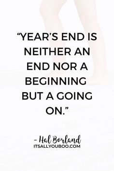 """Year's end is neither an end nor a beginning but a going on"" — Hal Borland. Ready to write a new chapter of your life? Click here for 60 motivational new year new beginning quotes. It's time to move forward and become your best self, live your dreams, and achieve your goals in the new year. #NewYearNewYou #NewYears #NewYearQuotes #HappyNewYear #NewYearsEve #NewYearWishes #NewYears2021 #NewYearsQuotes New Me Quotes, End Of Year Quotes, Quotes About New Year, Change Quotes, New Year New Beginning, New Year New Me, New Beginning Quotes, Rilke Quotes, New Year Wishes"