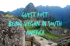 Wonder what it's like to travel as a vegan in South America? Here is a post to give you some tips and restaurant recommendations.