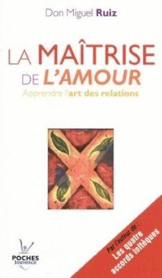 La maîtrise de l'amour : Apprendre l'art des relations: Amazon.fr: Don Miguel Ruiz: Livres