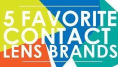 favorite contact lenses Contact Lens Brands, Online Blog, Lenses, Advice, Reading, Reading Books, Libros