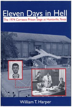 Eleven Days in Hell: The 1974 Carrasco Prison Siege at Huntsville, Texas (North Texas Crime and Criminal Justice Series Book Book Club Books, Good Books, Huntsville Texas, Texas Prison, Texas History, Criminal Justice, Great Stories, Crime, United States