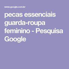 pecas essenciais guarda-roupa feminino - Pesquisa Google