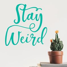Stay weird wall decal, Typography quote sticker, Funny home decor
