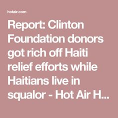 Report: Clinton Foundation donors got rich off Haiti relief efforts while Haitians live in squalor - Hot Air Hot Air