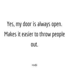 Yes, my door is always open. Makes it easier to... - RUSAFU - Rude, Sarcastic Quotes