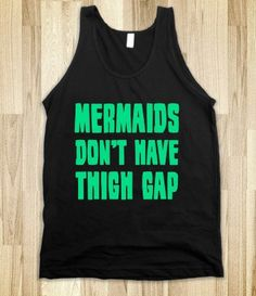 i definitely don't have a thigh gap, and i now accept the fact i never will. but i don't care. im closer 2 a mermaid..... :)