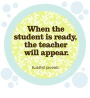 When the student is ready, the teacher will appear.