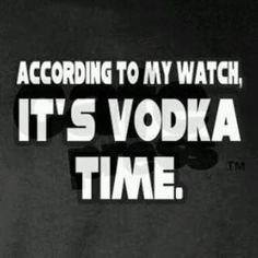 according to my watch its vodka time meme