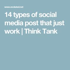 14 types of social media post that just work | Think Tank