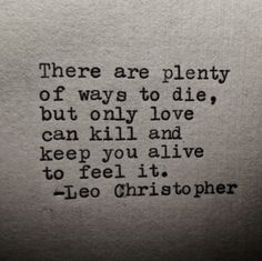 Leo Christopher's words are food for our soul. Using the main ingredients, love, life, and heartbreak, his words will heal you from the inside out. Now Quotes, Great Quotes, Quotes To Live By, Life Quotes, Inspirational Quotes, Love Kills Quotes, Wild Girl Quotes, Far Away Quotes, Words Hurt Quotes