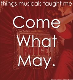 Moulin Rouge  ~ Things Musicals Taught Me,  ~ ☮ Broadway Musical Quotes  ☮