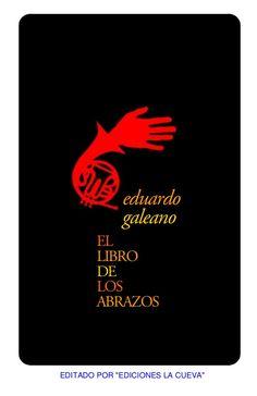 """Eduardo Galeano EL LIBRO DE LOS ABRAZOS  EDITADO POR """"EDICIONES LA CUEVA"""""""