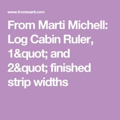 """From Marti Michell: Log Cabin Ruler, 1"""" and 2"""" finished strip widths"""