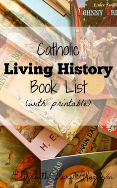 This printable living history book list will be a great help to any Catholic homeschool.  Books are sorted by time period and tagged with suggested independent and read aloud levels!