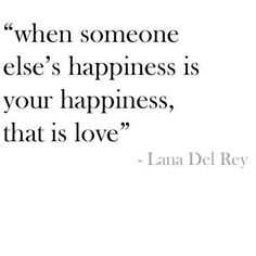 """When someone else's happiness is your happiness, that is love."" — Lana Del Rey"
