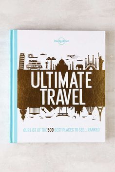 The Ultimate Travel: The 500 Best Places on the Planet by Lonely Planet