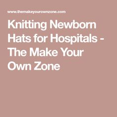 Knitting Patterns Newborn Knitting Newborn Hats for Hospitals – The Make Your Own Zone Baby Hat Knitting Pattern, Baby Hats Knitting, Mittens Pattern, Knitted Hats, Knit Patterns, Loom Knitting, Crochet Hats, Knitting For Charity, Knitting For Kids