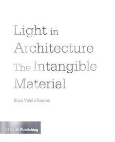 Light in Architecture: The Intangible Material (Paperback) - Routledge