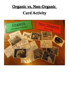 """This activity is a 8th grade review.  This activity utilizes 16 different cards. Students are to catagorize the cards according to """"organic"""" or """"non-organic"""" based on the concept of CHONPS.  Most organic molecules would be considered """"living"""" at one time and would contain carbon for sure, and then most likely Hydrogen, Oxygen, Nitrogen, Phosphorus and Sulfur.  I realize not ALLLL living things contain CHONPS, but all living things do contain carbon and a few other key elements."""