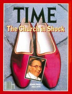 """Forget Benedict: These are the shoes of another fisherman - Pope John Paul I. (Not a dream! Not a hoax! Not a typo! He served after Paul VI - for one month before dying. His successor named himself """"John Paul"""" after the previous pontiff. Catholic Memes, Catholic Religion, Pope Pius X, Time Magazine, Magazine Covers, Pope John, Pope Francis, Religious People, Vintage Magazines"""